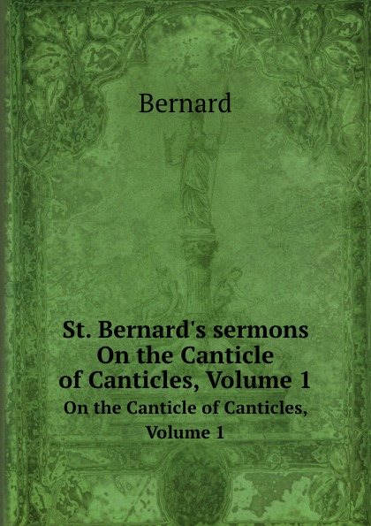 Bernard of Clairvaux St. Bernard.s sermons. On the Canticle of Canticles, Volume 1 недорого