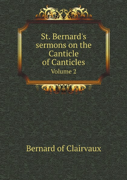 Bernard of Clairvaux St. Bernard.s sermons on the Canticle of Canticles. Volume 2 недорого