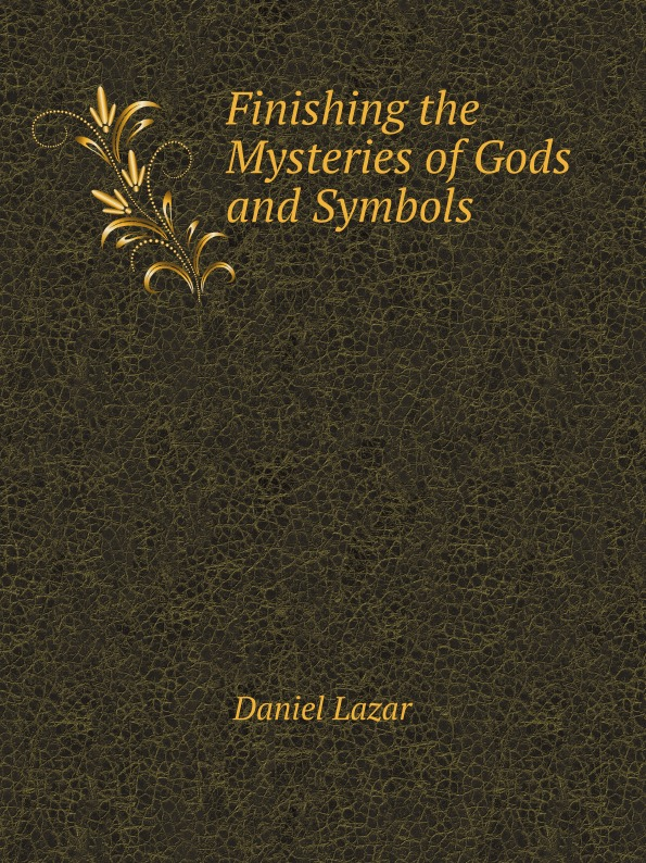 Daniel Lazar Finishing the Mysteries of Gods and Symbols lazar khidekel and suprematism