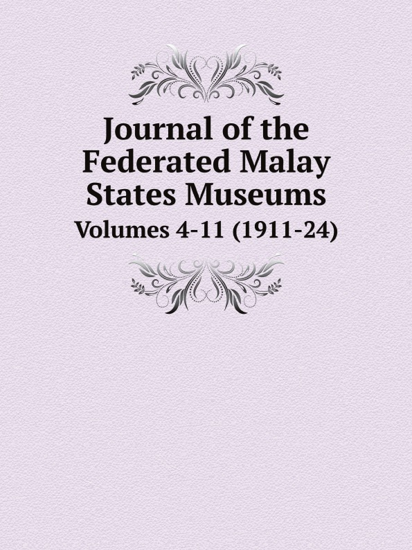 Selangor State Museum Journal of the Federated Malay States Museums. Volumes 4-11 (1911-24) недорго, оригинальная цена