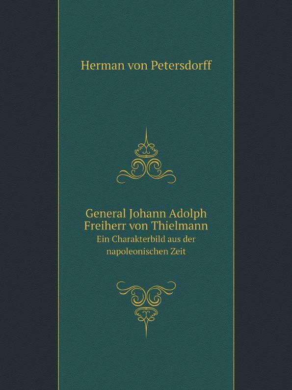 Herman von Petersdorff General Johann Adolph Freiherr von Thielmann. Ein Charakterbild aus der napoleonischen Zeit