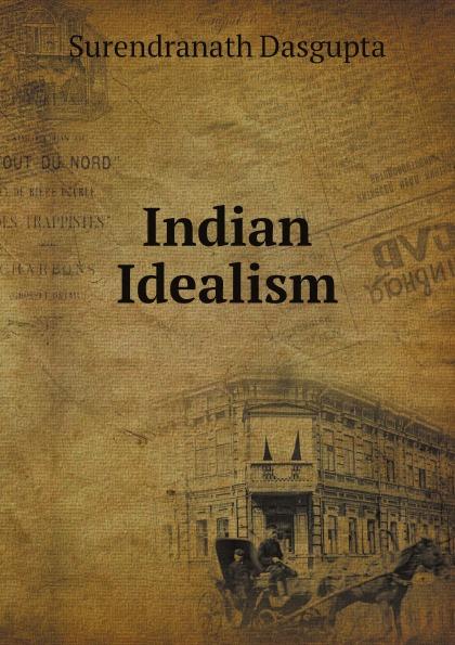 Surendranath Dasgupta Indian Idealism