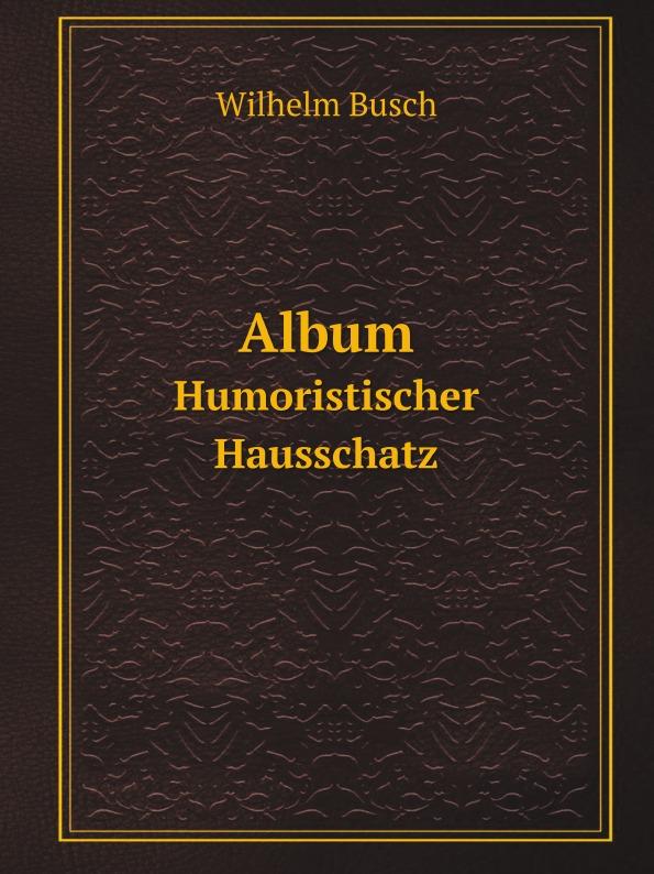 Wilhelm Busch Album. Humoristischer Hausschatz wilhelm busch album