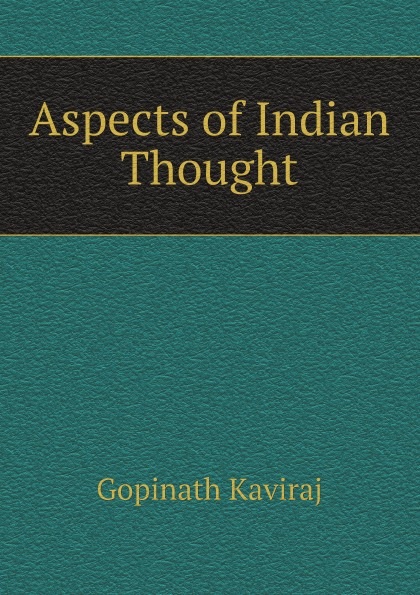 Gopinath Kaviraj Aspects of Indian Thought
