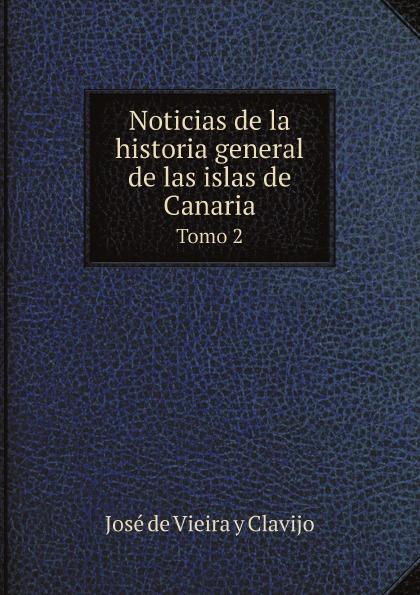 лучшая цена José de Vieira y Clavijo Noticias de la historia general de las islas de Canaria. Tomo 2