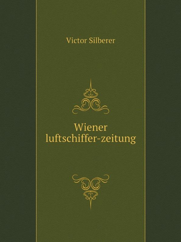 Victor Silberer Wiener luftschiffer-zeitung wir luftschiffer