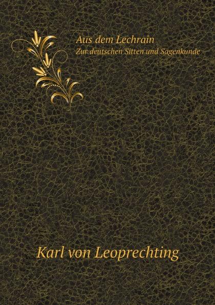 Karl von Leoprechting Aus dem Lechrain. Zur deutschen Sitten und Sagenkunde