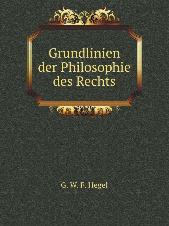 Hegel Georg Wilhelm Grundlinien der Philosophie des Rechts