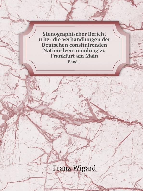 Franz Wigard Stenographischer Bericht uber die Verhandlungen der Deutschen consituirenden Nationslversammlung zu Frankfurt am Main. Band 1 ssio offenbach am main