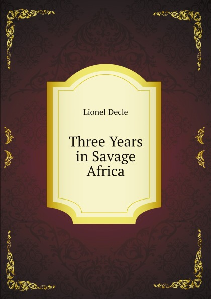 Lionel Decle Three Years in Savage Africa