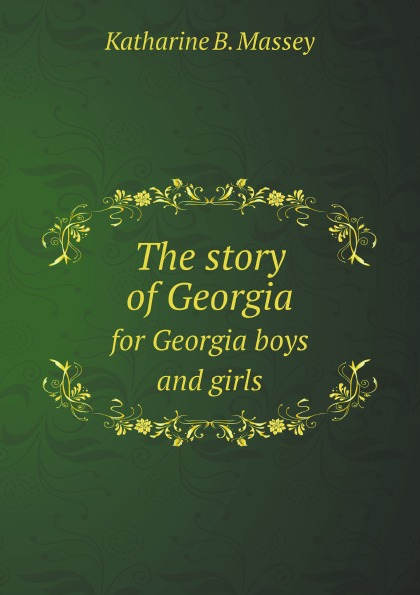 Katharine B. Massey The story of Georgia. for Georgia boys and girls georgia murch fixing feedback