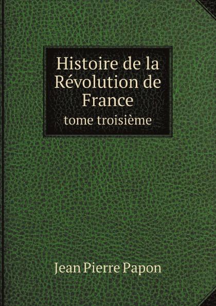 Jean Pierre Papon Histoire de la Revolution de France. tome troisieme