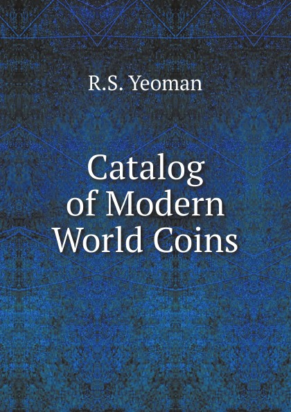 R.S. Yeoman Catalog of Modern World Coins cuhaj g michael th mccue d sanders k unusual world coins companion volume to standart catalog of world coins