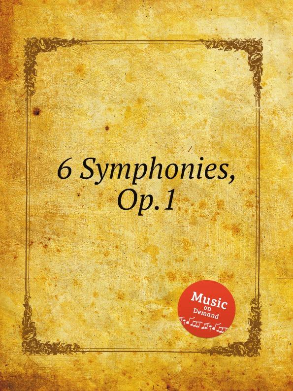 Коллектив авторов 6 Symphonies, Op.1 коллектив авторов 6 symphonies op 8