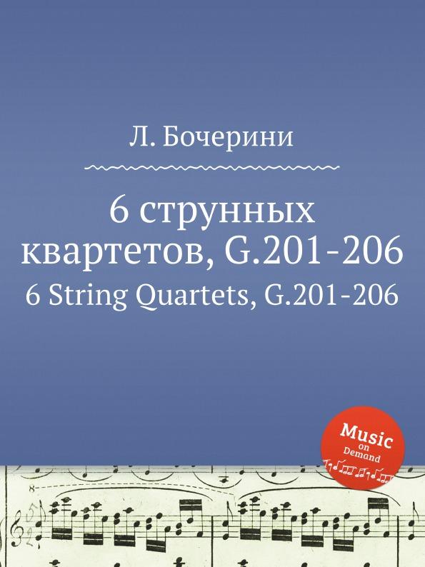Л. Бочерини 6 струнных квартетов, G.201-206. 6 String Quartets, G.201-206 л бочерини 6 струнных квартетов g 159 164 6 string quartets g 159 164
