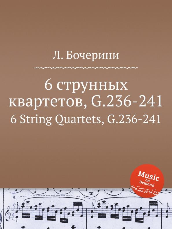 Л. Бочерини 6 струнных квартетов, G.236-241. 6 String Quartets, G.236-241 л бочерини 6 струнных квартетов g 159 164 6 string quartets g 159 164