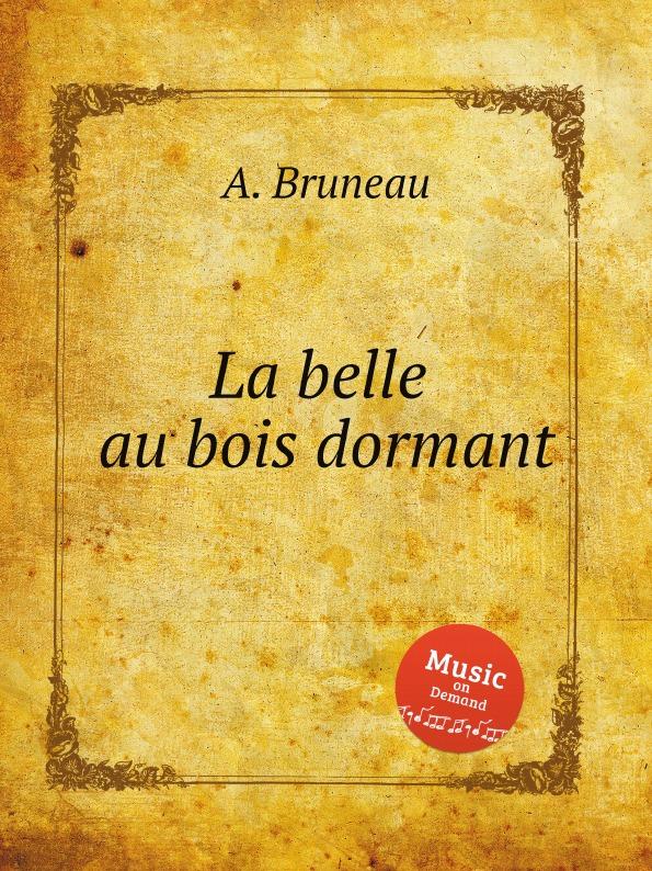 A. Bruneau La belle au bois dormant цена