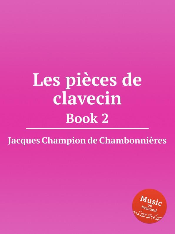 J. Champion de Chambonnières Les pieces de clavecin. Book 2 цена
