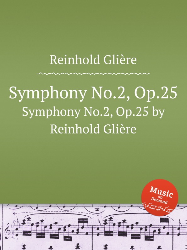 Р. Глиэра Симфония No.2, Op.25. Symphony No.2, Op.25 by Reinhold Gliere