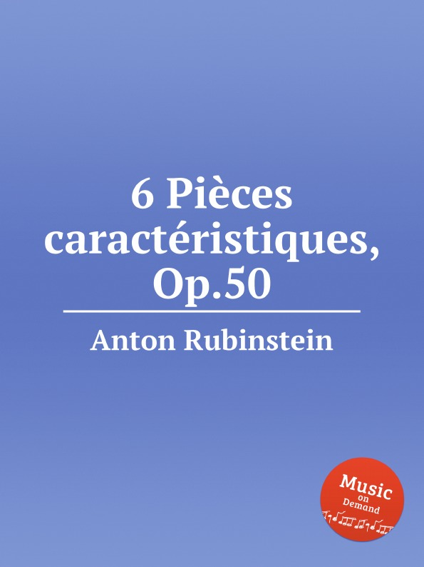 A. Rubinstein 6 Piеces caractеristiques, Op.50 a rubinstein antonius and cleopatre op 116