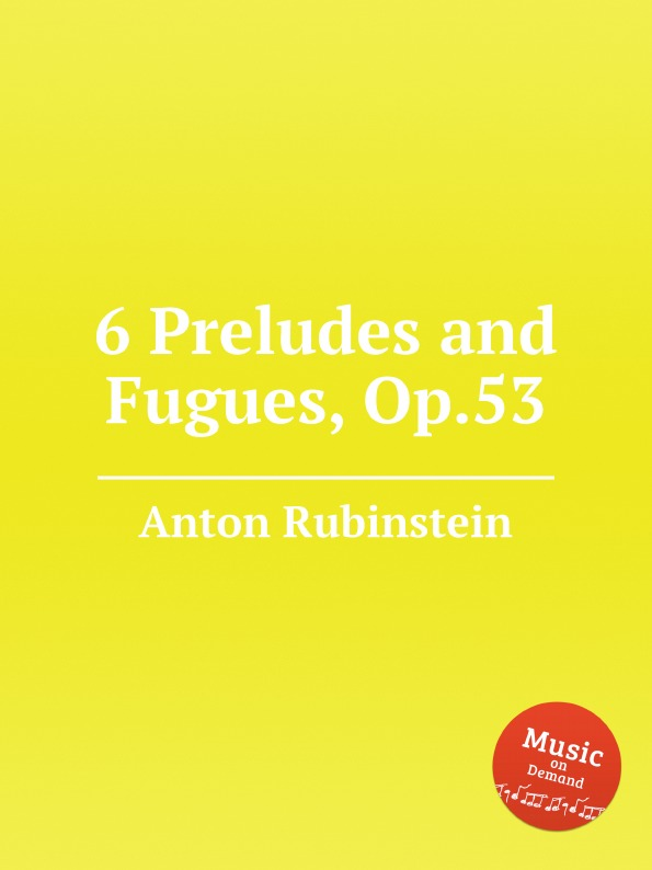 A. Rubinstein 6 Preludes and Fugues, Op.53 a rubinstein antonius and cleopatre op 116