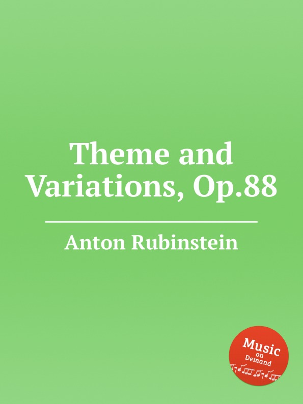 A. Rubinstein Theme and Variations, Op.88 a rubinstein antonius and cleopatre op 116