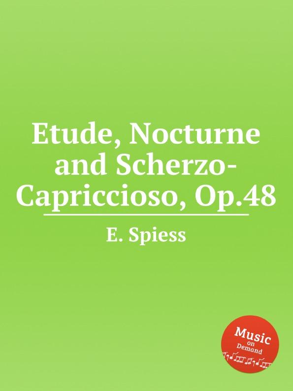 E. Spiess Etude, Nocturne and Scherzo-Capriccioso, Op.48 e jonas nocturne op 50