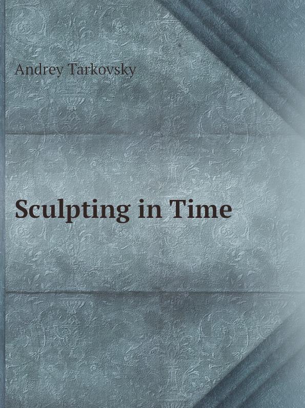 A. Tarkovsky Sculpting in Time цена