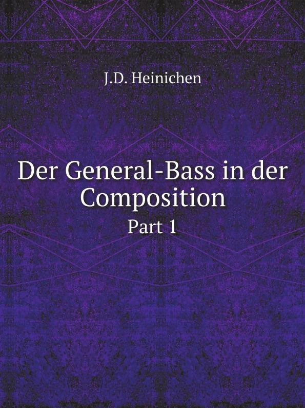 J.D. Heinichen Der General-Bass in der Composition. Part 1 j d heinichen der general bass in der composition part 2
