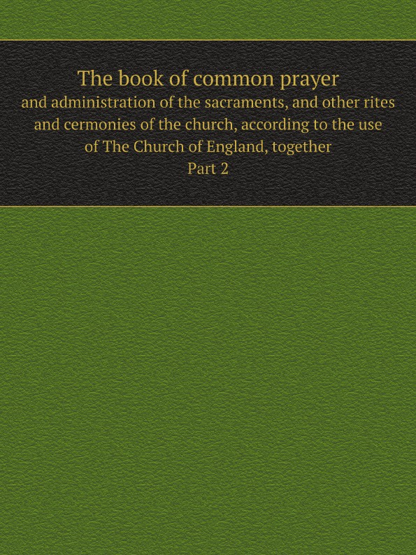 Church of England The book of common prayer. and administration of the sacraments, and other rites and cermonies of the church, according to the use of The Church of England, together. Part 2 повседневные брюки large according to the excellent type d511220