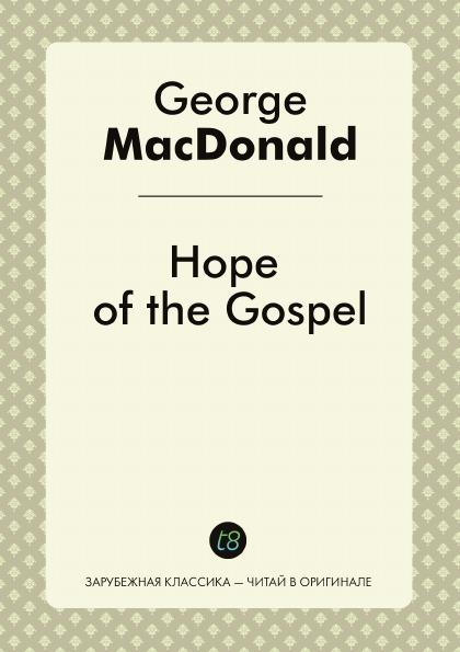 George MacDonald Hope of the Gospel george macdonald the hope of the gospel