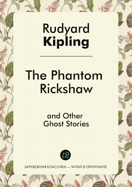Rudyard Kipling The Phantom Rickshaw and Other Ghost Stories цена и фото