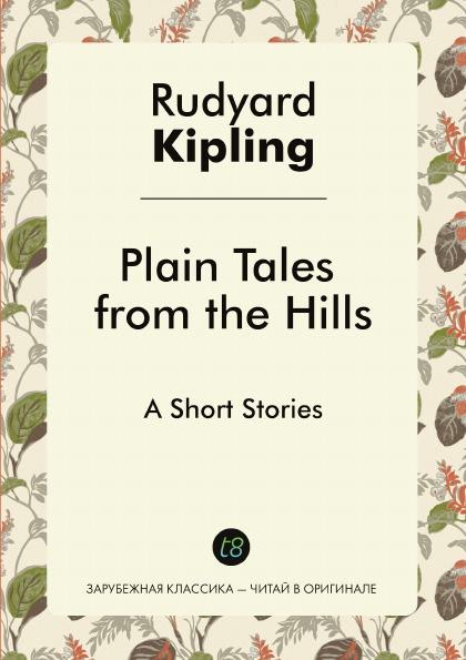 Rudyard Kipling Plain Tales from the Hills. A Short Stories plain tales from the hills aziloth books