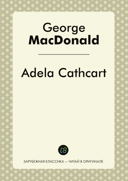 George MacDonald Adela Cathcart george macdonald adela cathcart volume 1