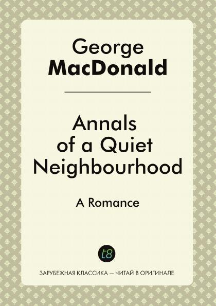 George MacDonald Annals of a Quiet Neighbourhood george macdonald annals of a quiet neighbourhood