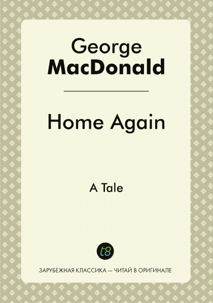 George MacDonald Home Again. A Tale george macdonald home again
