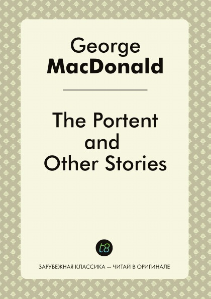 George MacDonald The Portent, and Other Stories george macdonald the portent and other stories