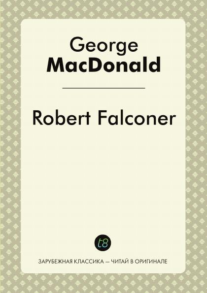 George MacDonald Robert Falconer george macdonald robert falconer