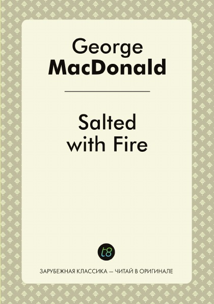 George MacDonald Salted with Fire george macdonald salted with fire