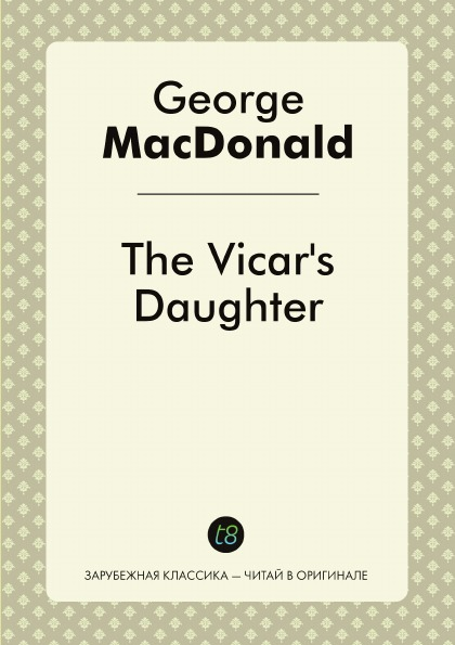 George MacDonald The Vicar.s Daughter george macdonald the seaboard parish complete