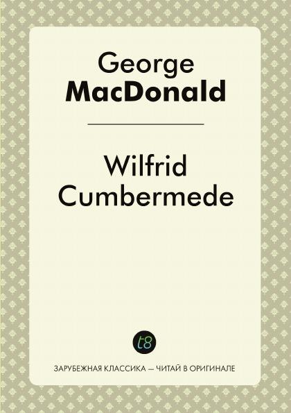 George MacDonald Wilfrid Cumbermede george macdonald wilfrid cumbermede