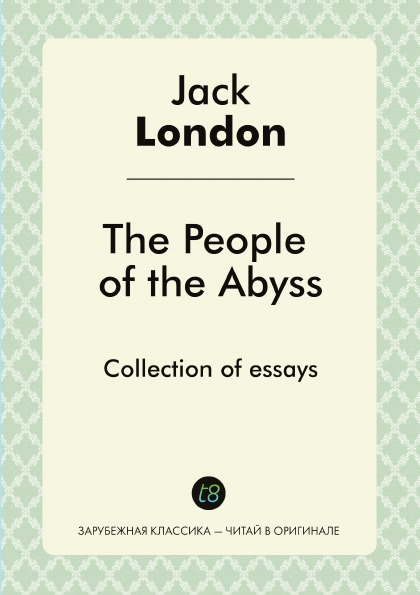 Jack London The People of the Abyss. Collection of essays london j the people of the abyss люди бездны на англ яз