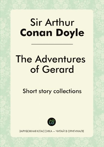 Doyle Arthur Conan The Adventures of Gerard. Short story collections