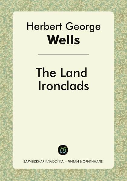 H. G. Wells The Land Ironclads