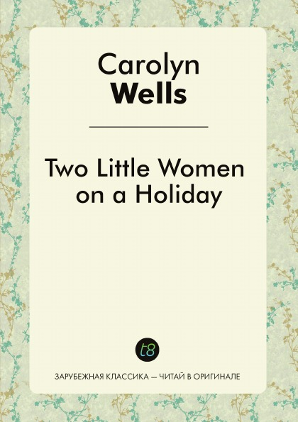 Carolyn Wells Two Little Women on a Holiday wells carolyn two little women