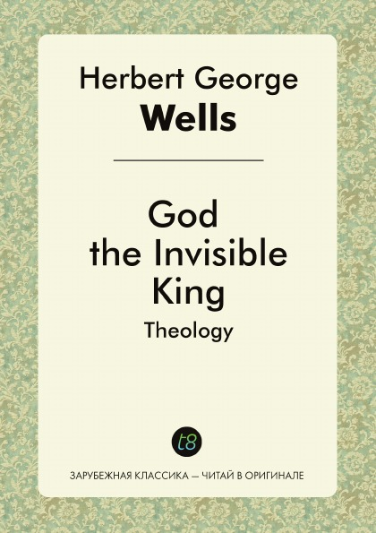 H. G. Wells God the Invisible King. Theology