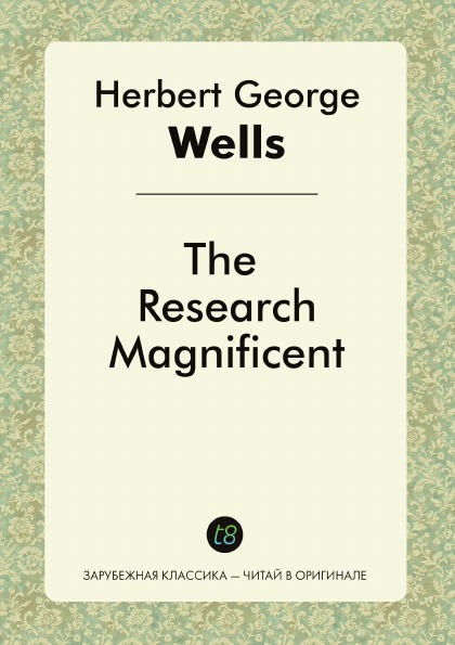 H. G. Wells The Research Magnificent