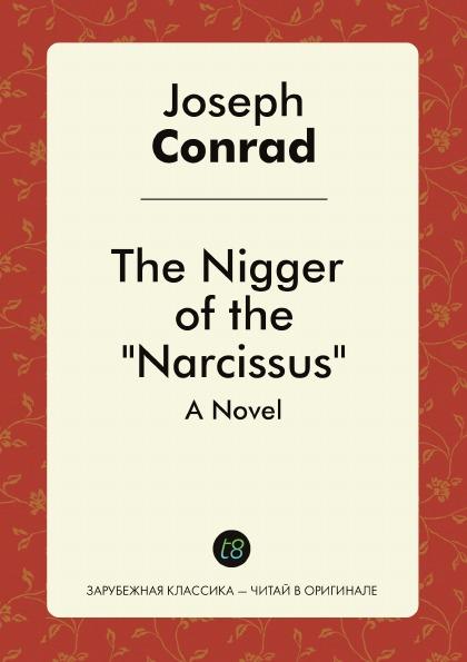 Joseph Conrad The Nigger of the Narcissus. A Novel conrad j the nigger of the narcissus