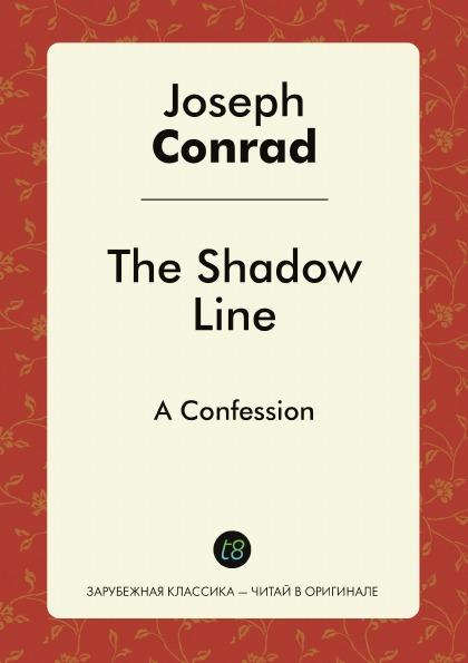 лучшая цена Joseph Conrad The Shadow Line. A Confession
