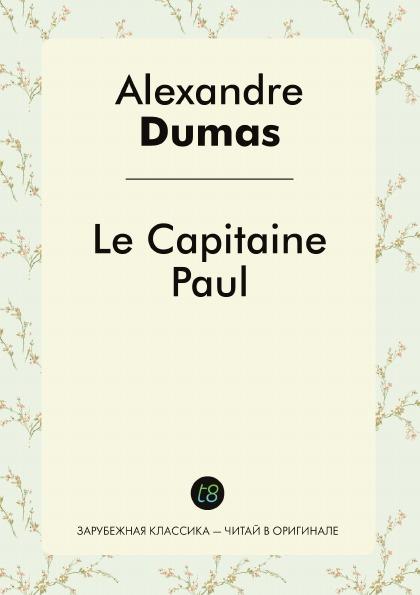Alexandre Dumas Le Capitaine Paul alexandre dumas le capitaine paul